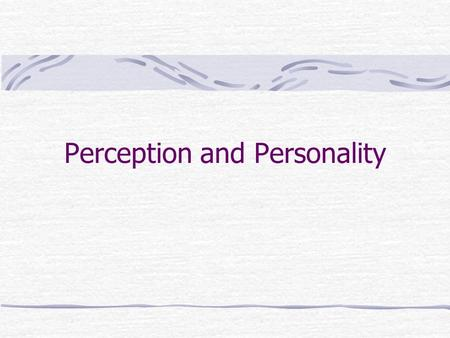 Perception and Personality. Perception, Attribution and Learning.