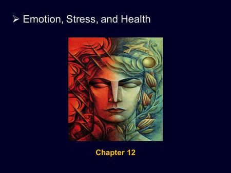  Emotion, Stress, and Health Chapter 12.  Emotion, Stress, and Health Theories of Emotion Emotions are a mix of physiological arousal, expressive behaviors,