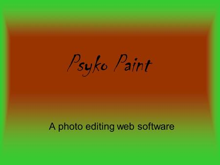Psyko Paint A photo editing web software. How to access the website You can either: go directly go to the site