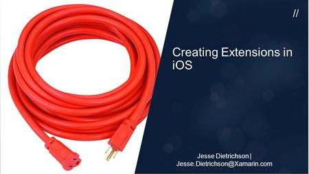 // Creating Extensions in iOS Jesse Dietrichson |