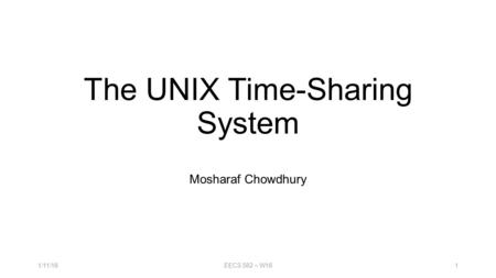 The UNIX Time-Sharing System Mosharaf Chowdhury EECS 582 – W1611/11/16.