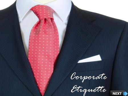 Corporate Etiquette. Explain What is Corporate Etiquette List the Benefits of Corporate Etiquette Explain How to Show Etiquette in Communication List.