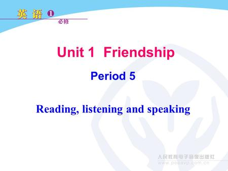 Unit 1 Friendship Period 5 Reading, listening and speaking.