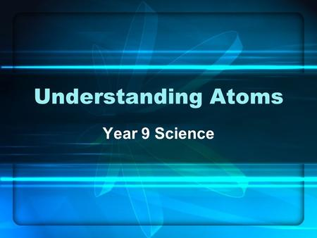 Understanding Atoms Year 9 Science. Contents Atomic structure Bohr shell theory Periodic table.