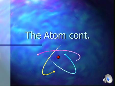 The Atom cont. Key to the Periodic Table n Elements are organized on the table according to their atomic number, usually found near the top of the square.