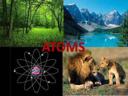ATOMS. Matter is anything that has _______ and takes up ________. mass space rocks soil water bear air trees What is all this? Matter.