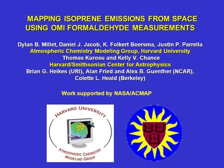 MAPPING ISOPRENE EMISSIONS FROM SPACE USING OMI FORMALDEHYDE MEASUREMENTS Dylan B. Millet, Daniel J. Jacob, K. Folkert Boersma, Justin P. Parrella Atmospheric.