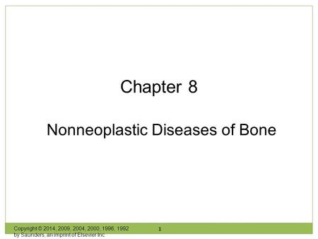 Chapter 8 Nonneoplastic Diseases of Bone Copyright © 2014, 2009, 2004, 2000, 1996, 1992 by Saunders, an imprint of Elsevier Inc 1.