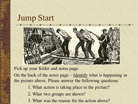 Jump Start Pick up your folder and notes page. On the back of the notes page – Identify what is happening in the picture above. Please answer the following.