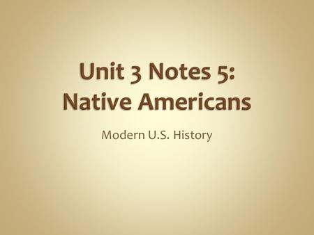 Modern U.S. History. The most numerous Native American tribes in the West lived on the Great Plains. After obtaining horses from the Spanish in the 1500's,