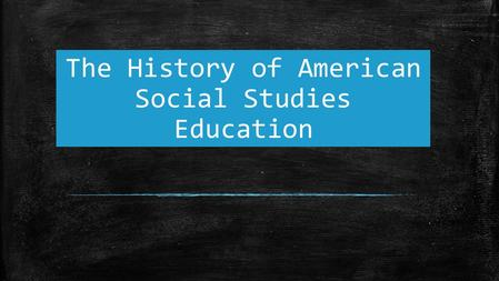 The History of American Social Studies Education.