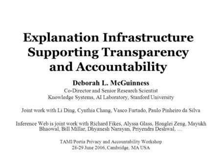 Explanation Infrastructure Supporting Transparency and Accountability Deborah L. McGuinness Co-Director and Senior Research Scientist Knowledge Systems,