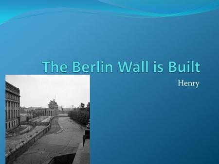 Henry. The Wall is Built In June 1961 Nikita Khrushchev the leader of the Soviet Union asked that the U.S., France and Great Britain to leave West Berlin.