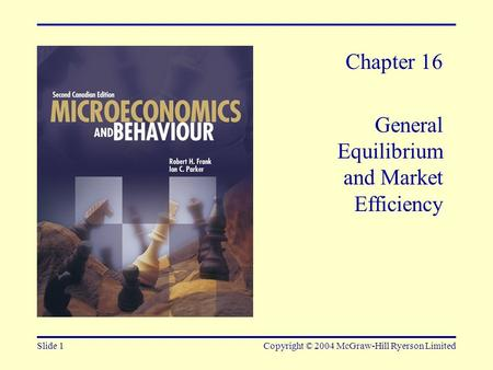 Slide 1Copyright © 2004 McGraw-Hill Ryerson Limited Chapter 16 General Equilibrium and Market Efficiency.