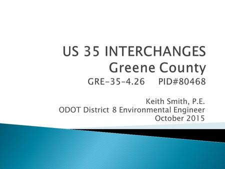 Keith Smith, P.E. ODOT District 8 Environmental Engineer October 2015.