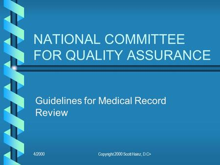 4/2000Copyright 2000 Scott Hainz, D.C> NATIONAL COMMITTEE FOR QUALITY ASSURANCE Guidelines for Medical Record Review.