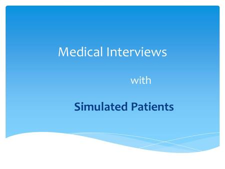 Medical Interviews with Simulated Patients.  Information on the Patient Medical side-----Symptoms Onset, Site, Character Associated symptoms, etc. Human.