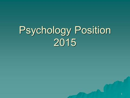 Psychology Position 2015 1. Course Demand  Psyc& 100 –Requirement for programs  Math Education, Biology Education, Chemistry Education, General Science.