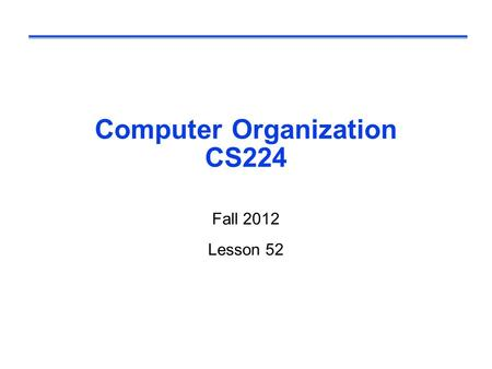 Computer Organization CS224 Fall 2012 Lesson 52. Introduction  Goal: connecting multiple computers to get higher performance l Multiprocessors l Scalability,