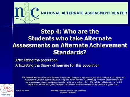 March 31, 2006 Assessing Students with the Most Significant Cognitive Disabilities Step 4: Who are the Students who take Alternate Assessments on Alternate.