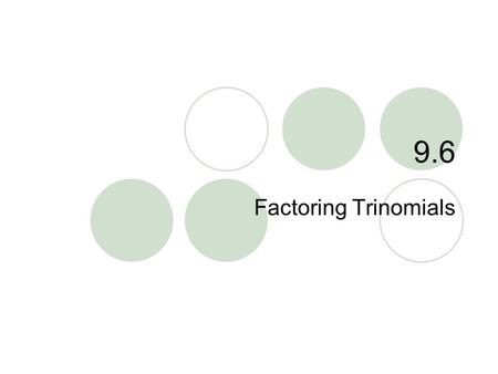 "9.6 Factoring Trinomials. 9.6 – Factoring Trinomials Goals / ""I can…""  Factor trinomials in the form ax + bx + c 2."