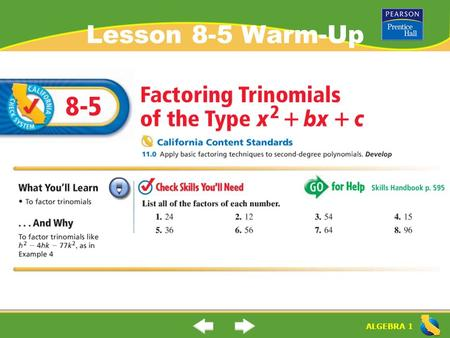 "ALGEBRA 1 Lesson 8-5 Warm-Up ALGEBRA 1 ""Factoring Trinomials of the Type x 2 + bx +c"" (8-5) What is a ""trinomial""? How do you factor a trinomial? Trinomial:"