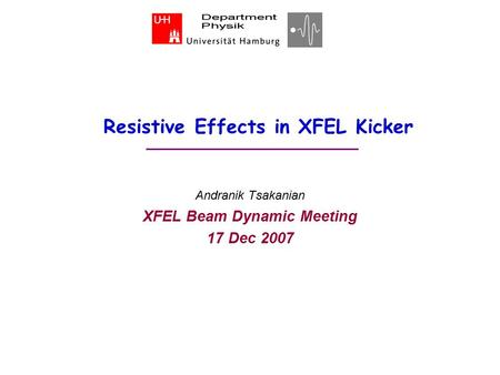 Resistive Effects in XFEL Kicker Andranik Tsakanian XFEL Beam Dynamic Meeting 17 Dec 2007.
