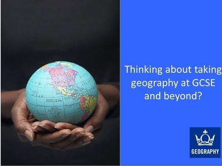 Thinking about taking geography at GCSE and beyond?