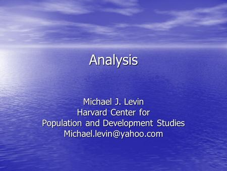 Analysis Michael J. Levin Harvard Center for Population and Development Studies