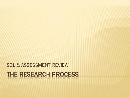 SOL & ASSESSMENT REVIEW. 1. CHOOSE YOUR TOPIC 2. PRELIMINARY RESEARCH 3. FOCUS YOUR TOPIC 4. RESEARCH TOPIC 5. WRITE YOUR REPORT 6. WRITE THE WORKS CITED.