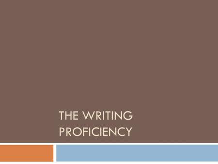 THE WRITING PROFICIENCY. Basic Information  It is an every changing test  Many changes in the past-got rid of narrative  Next year the test will be.