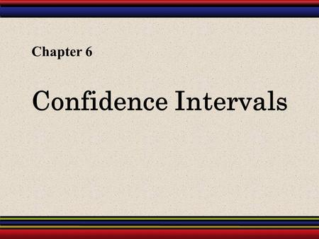 Confidence Intervals Chapter 6. § 6.1 Confidence Intervals for the Mean (Large Samples)