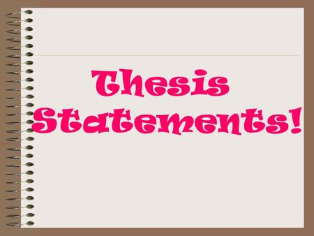 Thesis Statements!. A thesis is the main idea of your paper. It is contained in a thesis statement.