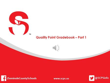 @SCPSinfo  /SeminoleCountySchools Quality Point Gradebook – Part 1 /SeminoleCountySchools.