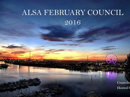 ALSA FEBRUARY COUNCIL 2016 Councilor's Guide Hosted by RMIT.