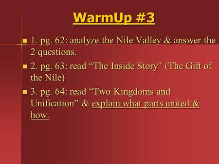 "WarmUp #3 1. pg. 62: analyze the Nile Valley & answer the 2 questions. 1. pg. 62: analyze the Nile Valley & answer the 2 questions. 2. pg. 63: read ""The."