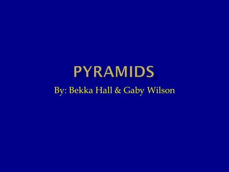By: Bekka Hall & Gaby Wilson. Egypt's pyramids are the oldest stone buildings in the world. They were built nearly 5,000 years ago. Sometimes up to 100,000.