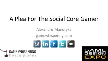 A Plea For The Social Core Gamer Alexandre Mandryka gamewhispering.com.