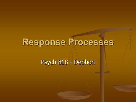Response Processes Psych 818 - DeShon. Response Elicitation Completion Completion Requires production Requires production Allows for creative responses.