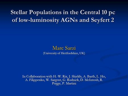 Stellar Populations in the Central 10 pc of low-luminosity AGNs and Seyfert 2 Marc Sarzi (University of Hertfordshire, UK) In Collaboration with H.-W.