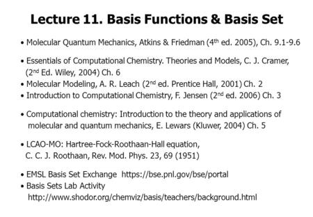 Lecture 11. Basis Functions & Basis Set Molecular Quantum Mechanics, Atkins & Friedman (4 th ed. 2005), Ch. 9.1-9.6 Essentials of Computational Chemistry.