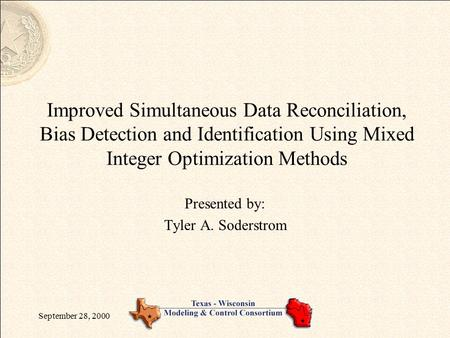 September 28, 2000 Improved Simultaneous Data Reconciliation, Bias Detection and Identification Using Mixed Integer Optimization Methods Presented by: