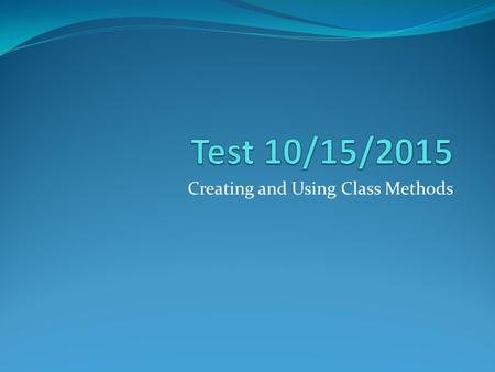 Creating and Using Class Methods. Definition Class Object.