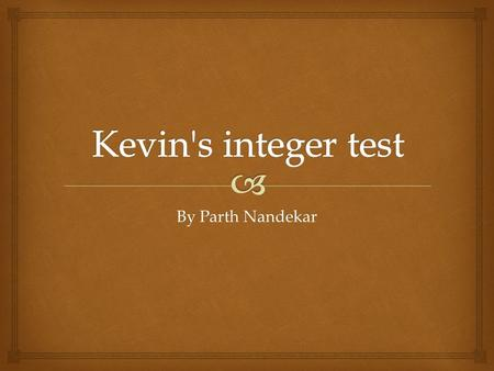 By Parth Nandekar.   Kevin was going to school then he realize that he had a huge math tests and he didn't study for it. Was he going to flunk the test?