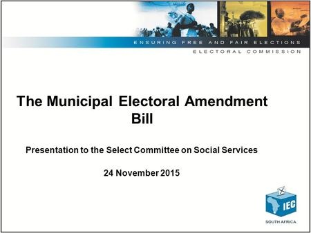 The Municipal Electoral Amendment Bill Presentation to the Select Committee on Social Services 24 November 2015.