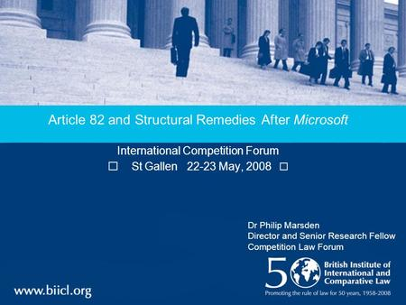 Article 82 and Structural Remedies After Microsoft International Competition Forum St Gallen 22-23 May, 2008 Dr Philip Marsden Director and Senior Research.