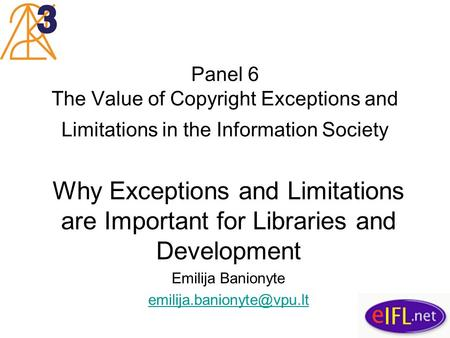 Panel 6 The Value of Copyright Exceptions and Limitations in the Information Society Why Exceptions and Limitations are Important for Libraries and Development.