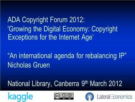 "1 ADA Copyright Forum 2012: 'Growing the Digital Economy: Copyright Exceptions for the Internet Age' ""An international agenda for rebalancing IP"" Nicholas."