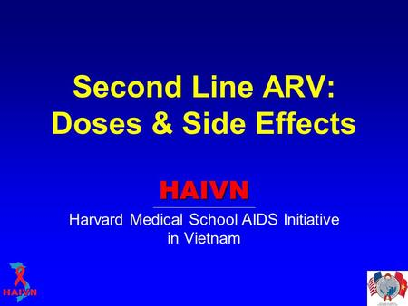 Second Line ARV: Doses & Side Effects HAIVN Harvard Medical School AIDS Initiative in Vietnam.