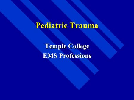 Pediatric Trauma Temple College EMS Professions. Pediatric Trauma n #1 killer after neonatal period n Priorities same as in adults n ABC's Children are.